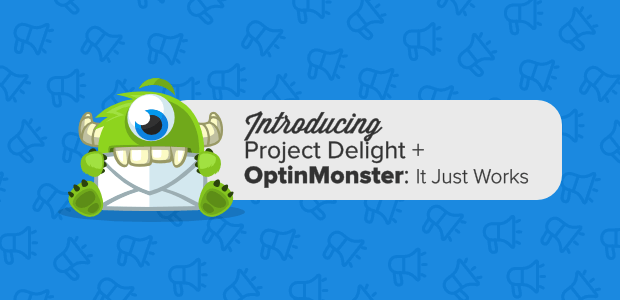 optinmonster-it-just-works-introducing-project-delight