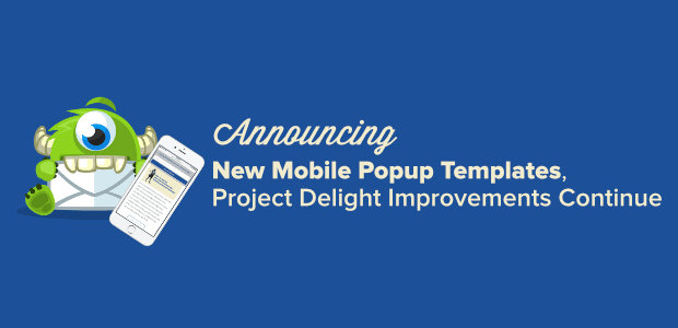 New Mobile Popup Templates + Project Delight Improvements Continue