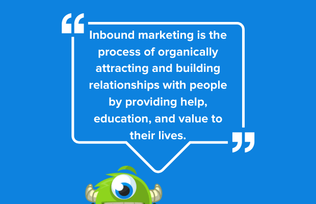 Inbound marketing is the process of organically attracting and building relationships with people by providing help, education, and value to their lives