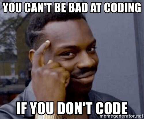 you-cant-be-bad-at-coding-if-you-dont-code
