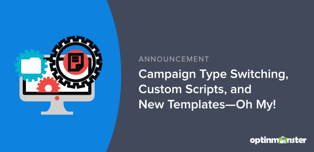 announcement campaign type switching custom scripts new templates