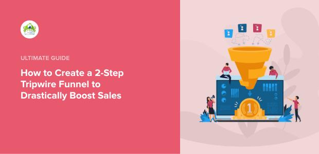 Comment créer un entonnoir tripwire (et pourquoi vous devriez stimuler les ventes !)